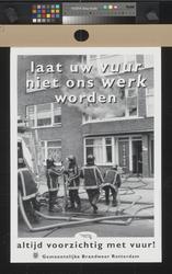 XXX-1995-1184 Laat uw vuur niet ons werk worden. Altijd voorzichtig met vuur! Gemeentelijke Brandweer Rotterdam.